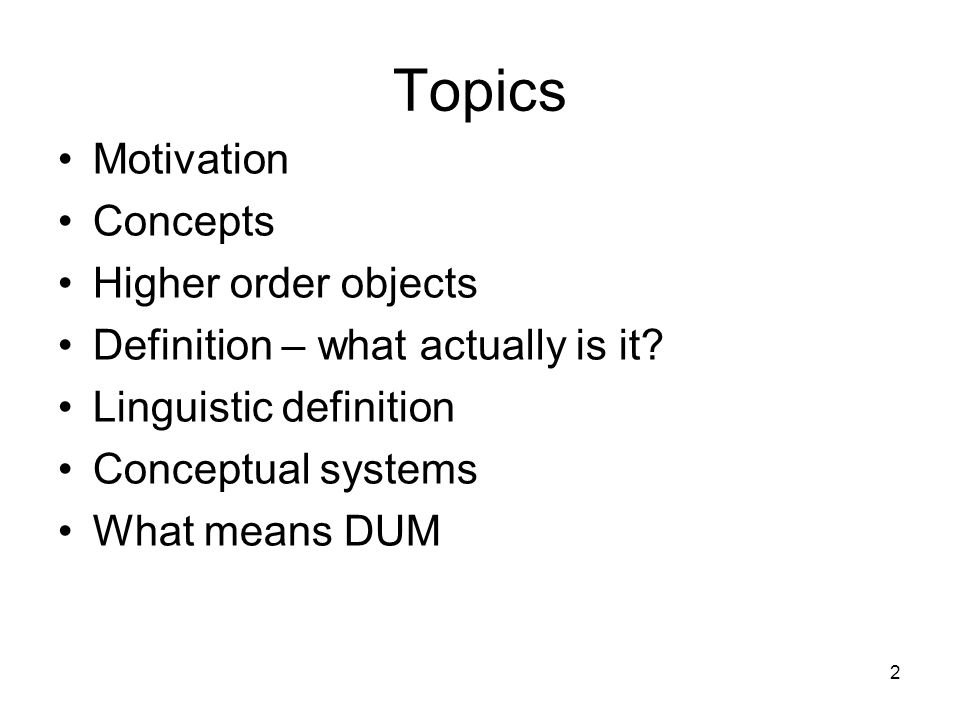 2 Topics Motivation Concepts Higher order objects Definition – what actually is it.