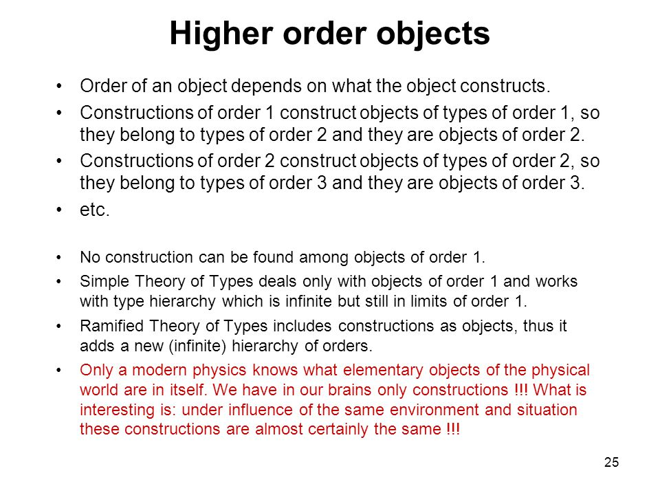 25 Higher order objects Order of an object depends on what the object constructs.