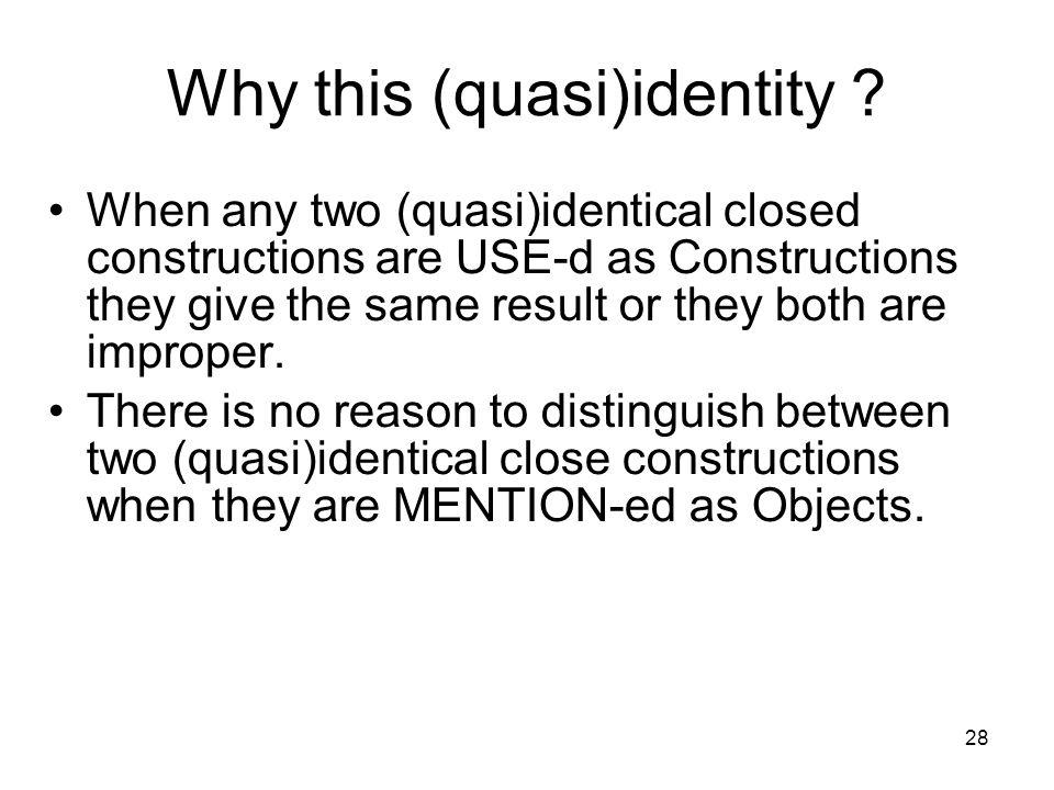 28 Why this (quasi)identity .