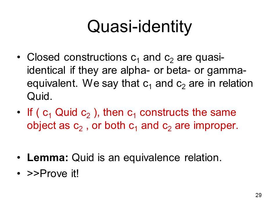 29 Quasi-identity Closed constructions c 1 and c 2 are quasi- identical if they are alpha- or beta- or gamma- equivalent.