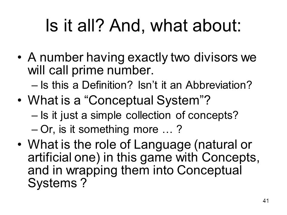 41 Is it all? And, what about: A number having exactly two divisors we will call prime number. –Is this a Definition? Isn't it an Abbreviation? What i
