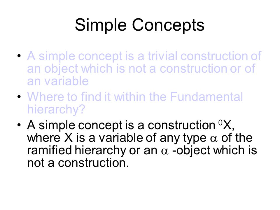 Simple Concepts A simple concept is a trivial construction of an object which is not a construction or of an variable Where to find it within the Fundamental hierarchy.