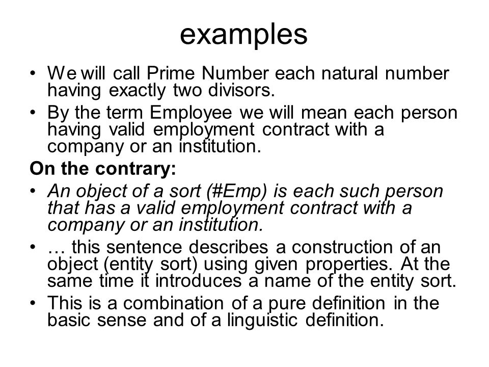 examples We will call Prime Number each natural number having exactly two divisors. By the term Employee we will mean each person having valid employm