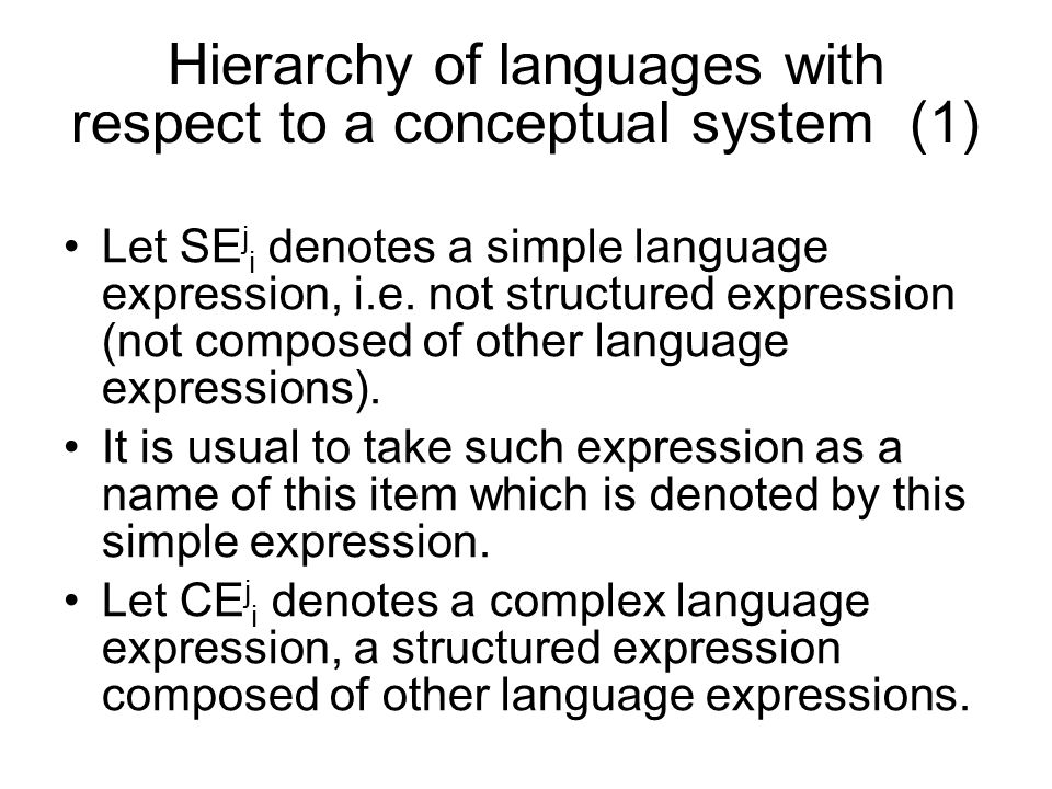 Hierarchy of languages with respect to a conceptual system (1) Let SE j i denotes a simple language expression, i.e.