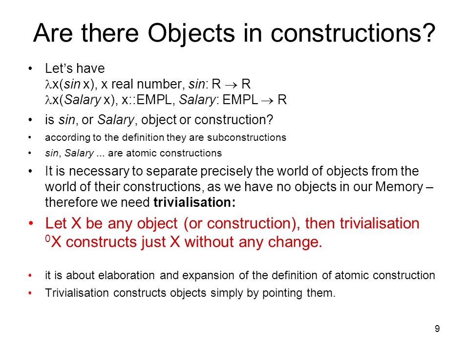 9 Are there Objects in constructions? Let's have x(sin x), x real number, sin: R  R x(Salary x), x::EMPL, Salary: EMPL  R is sin, or Salary, object