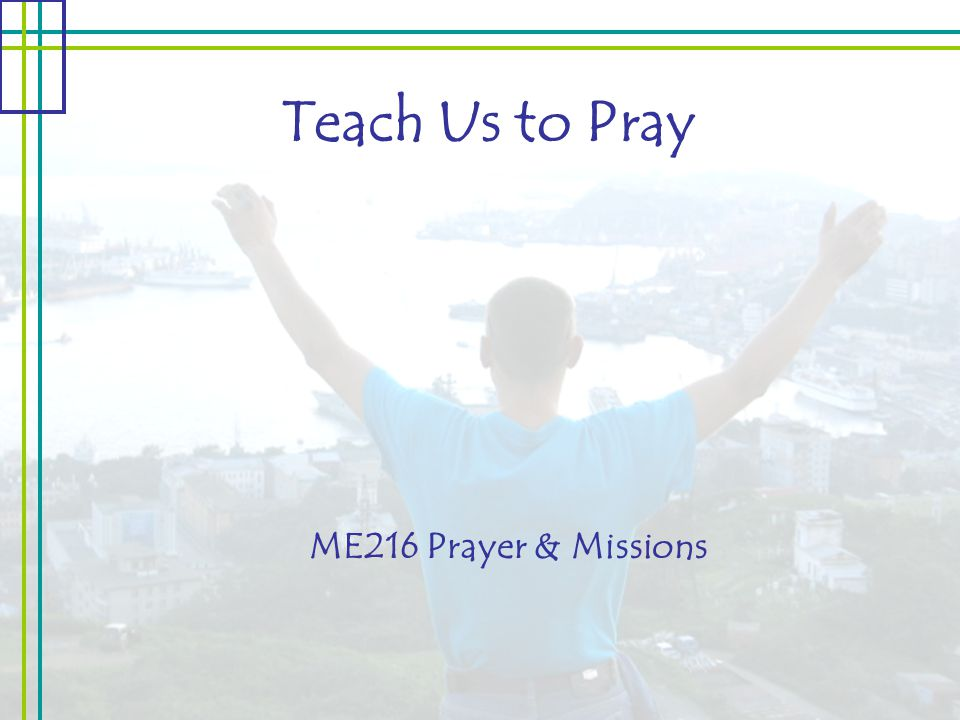 Teach Us to Pray ME216 Prayer & Missions