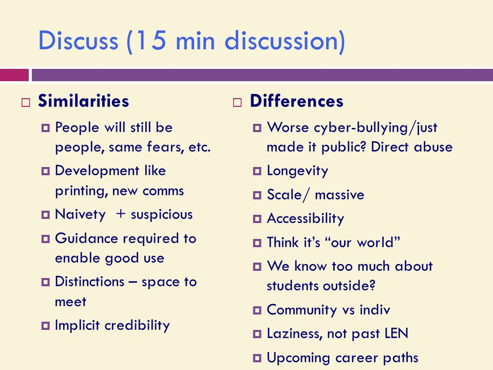 Discuss (15 min discussion)  Similarities  People will still be people, same fears, etc.  Development like printing, new comms  Naivety + suspicio