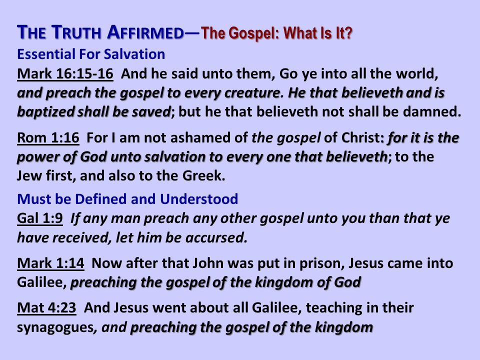 T HE T RUTH A FFIRMED The Gospel: What Is It? T HE T RUTH A FFIRMED — The Gospel: What Is It? Essential For Salvation and preach the gospel to every c