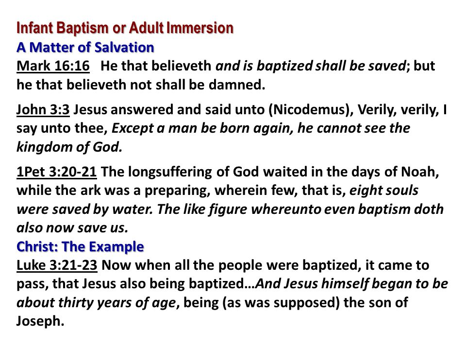 Infant Baptism or Adult Immersion A Matter of Salvation Mark 16:16 He that believeth and is baptized shall be saved; but he that believeth not shall b