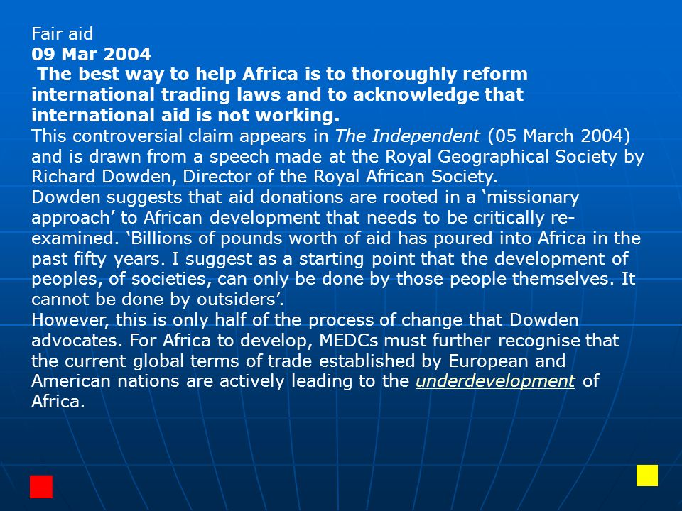 Fair aid 09 Mar 2004 The best way to help Africa is to thoroughly reform international trading laws and to acknowledge that international aid is not working.