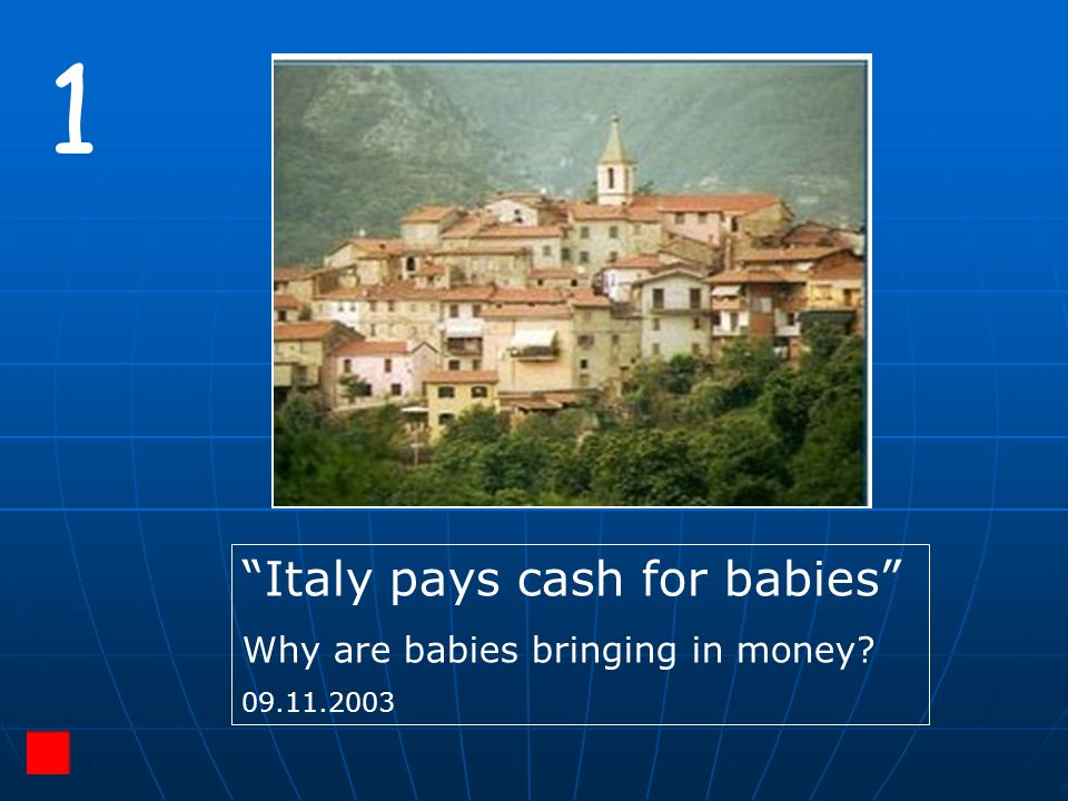 """1 """"Italy pays cash for babies"""" Why are babies bringing in money? 09.11.2003"""