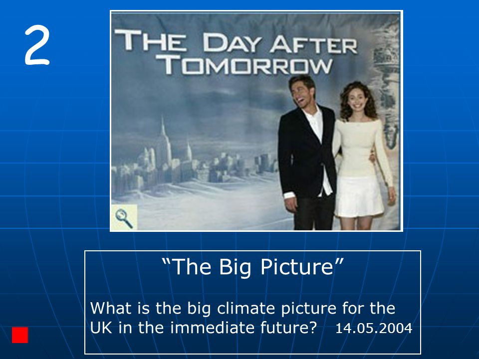 """2 """"The Big Picture"""" What is the big climate picture for the UK in the immediate future? 14.05.2004"""