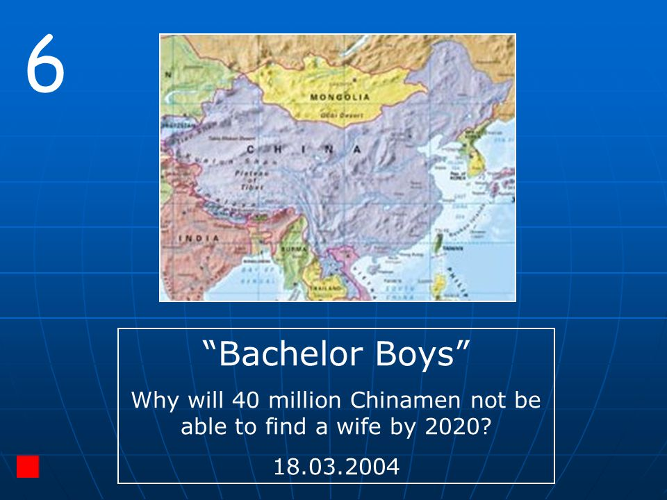 """6 """"Bachelor Boys"""" Why will 40 million Chinamen not be able to find a wife by 2020? 18.03.2004"""