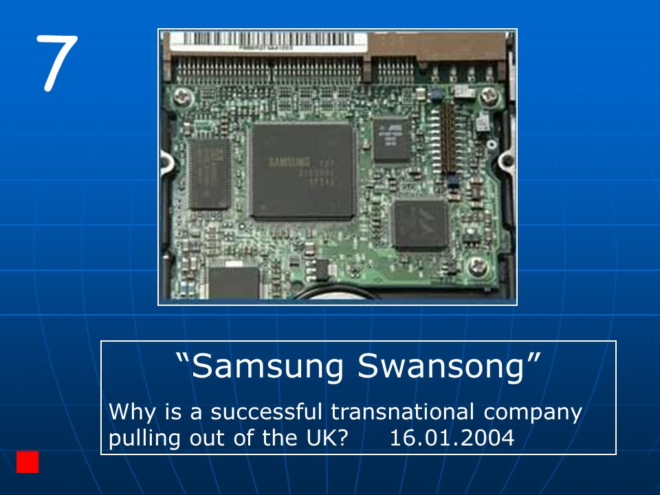 """7 """"Samsung Swansong"""" Why is a successful transnational company pulling out of the UK? 16.01.2004"""