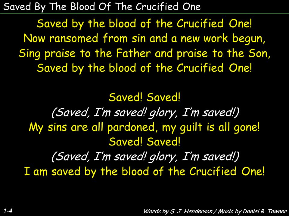 Saved By The Blood Of The Crucified One 2-4 Saved by the blood of the Crucified One.