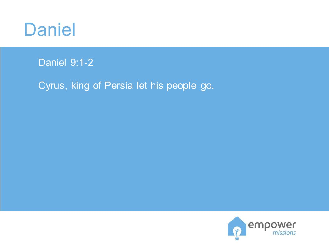 Daniel Daniel 9:1-2 Cyrus, king of Persia let his people go.