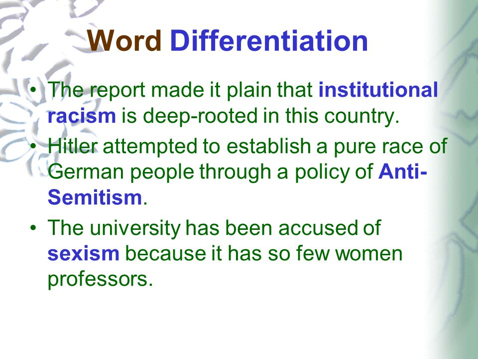 Word Differentiation The report made it plain that institutional racism is deep-rooted in this country.