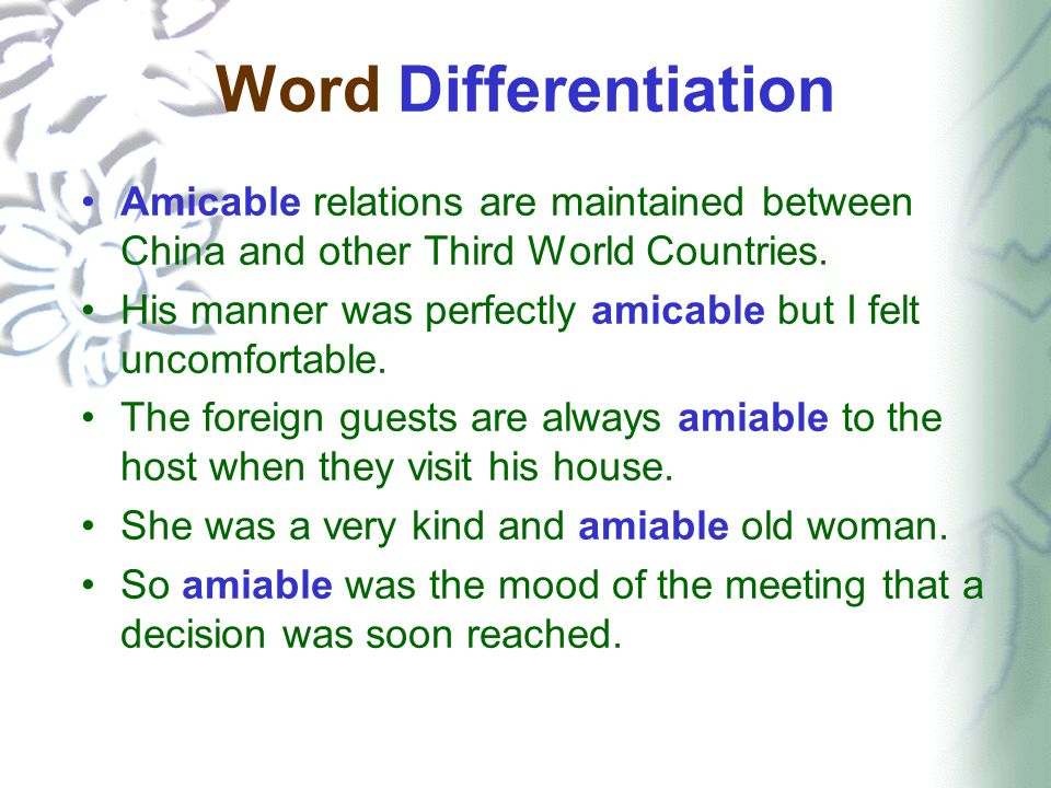 Word Differentiation Amicable relations are maintained between China and other Third World Countries. His manner was perfectly amicable but I felt unc