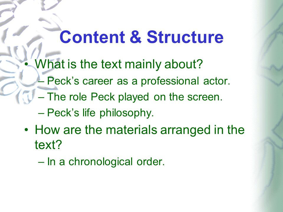 Content & Structure What is the text mainly about? –Peck's career as a professional actor. –The role Peck played on the screen. –Peck's life philosoph