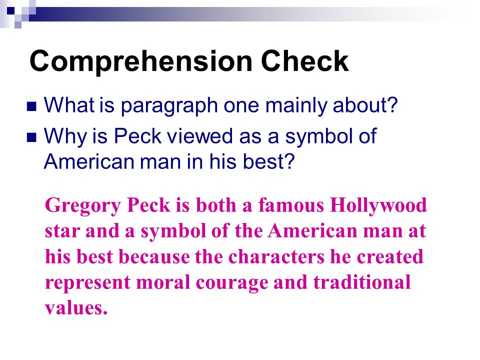 Comprehension Check What is paragraph one mainly about? Why is Peck viewed as a symbol of American man in his best? Gregory Peck is both a famous Holl
