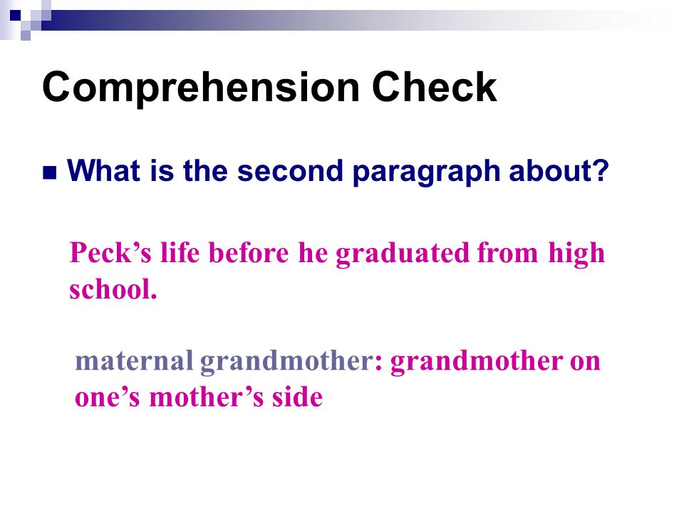 Comprehension Check What is the second paragraph about? Peck's life before he graduated from high school. maternal grandmother: grandmother on one's m