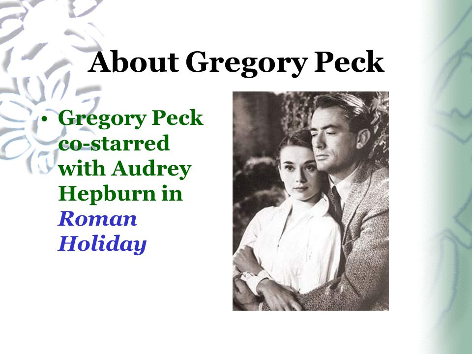About Gregory Peck Gregory Peck co-starred with Audrey Hepburn in Roman Holiday