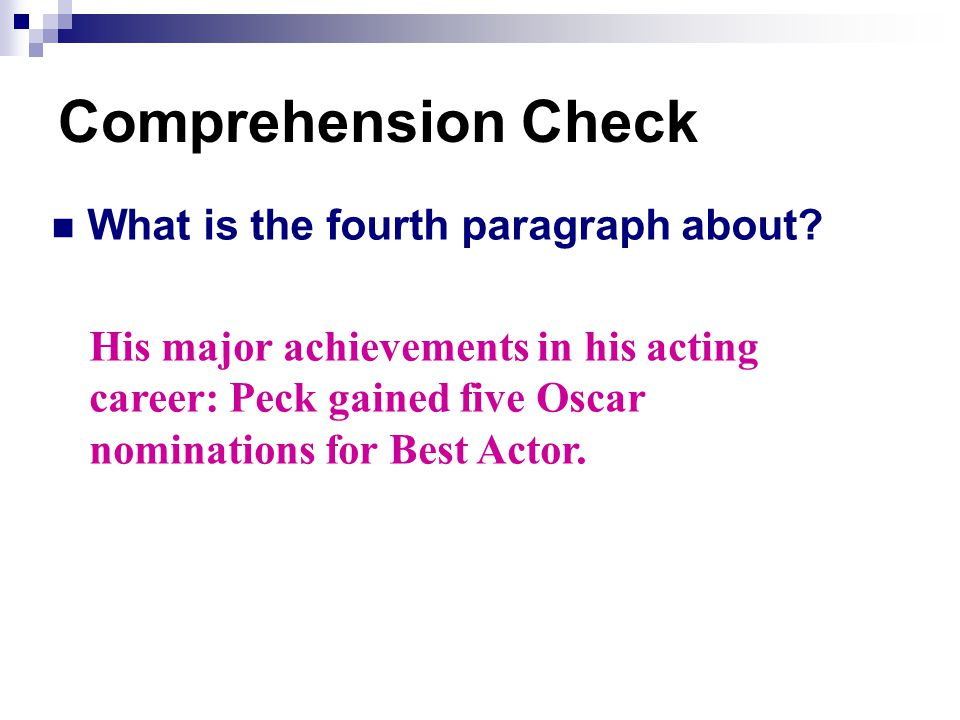 Comprehension Check What is the fourth paragraph about? His major achievements in his acting career: Peck gained five Oscar nominations for Best Actor