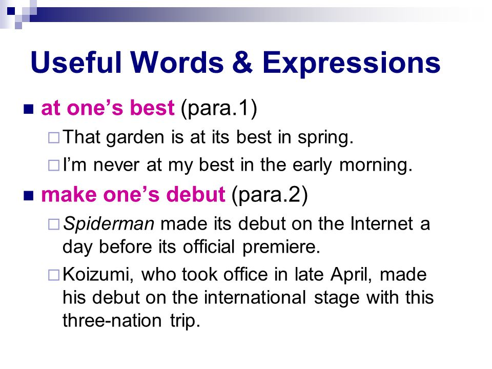 Useful Words & Expressions at one's best (para.1)  That garden is at its best in spring.