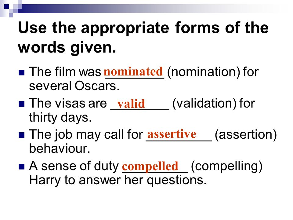 Use the appropriate forms of the words given. The film was ________ (nomination) for several Oscars. The visas are ________ (validation) for thirty da