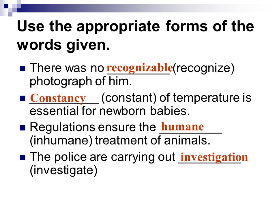 Use the appropriate forms of the words given. There was no _________ (recognize) photograph of him.