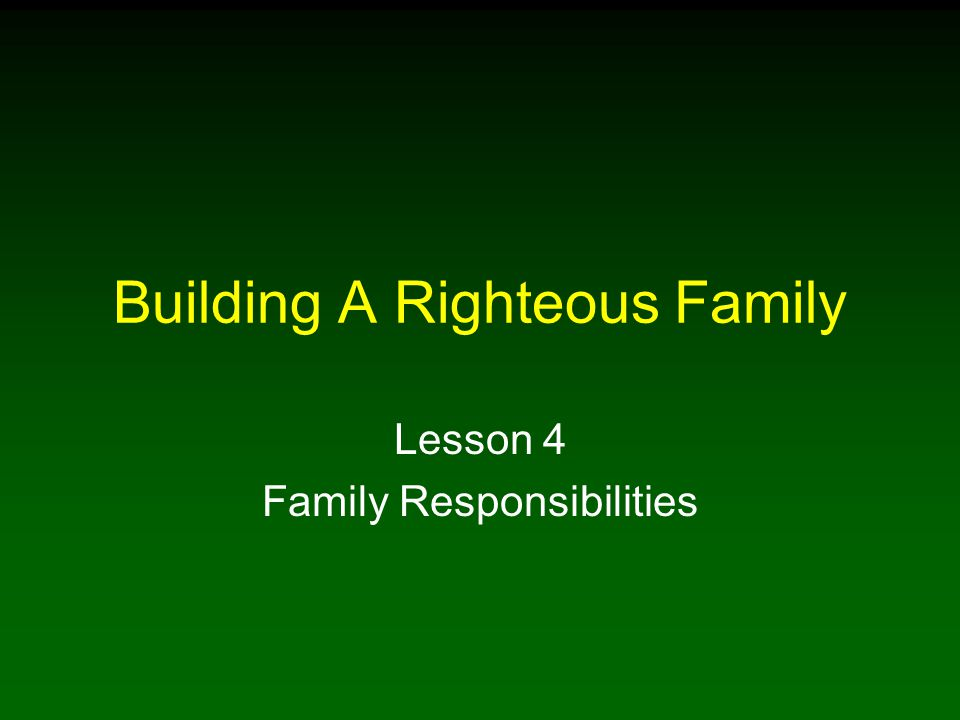 Building A Righteous Family Lesson 4 Family Responsibilities