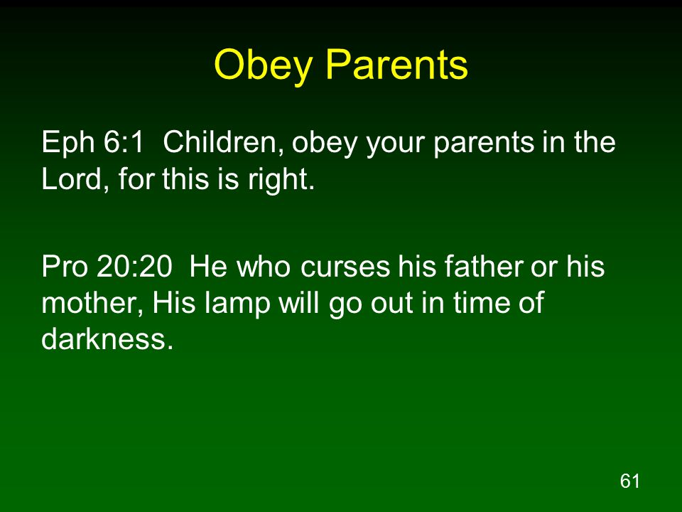61 Obey Parents Eph 6:1 Children, obey your parents in the Lord, for this is right.