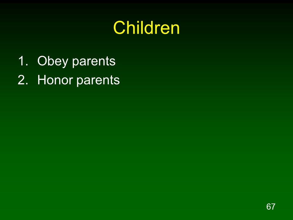 67 Children 1.Obey parents 2.Honor parents