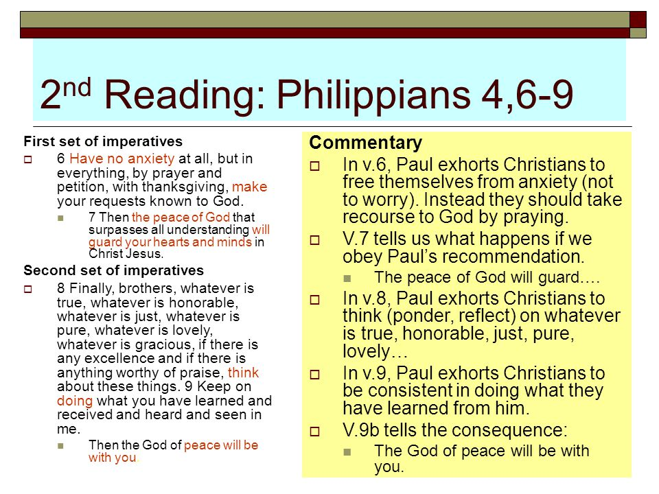 2 nd Reading: Philippians 4,6-9 First set of imperatives  6 Have no anxiety at all, but in everything, by prayer and petition, with thanksgiving, mak