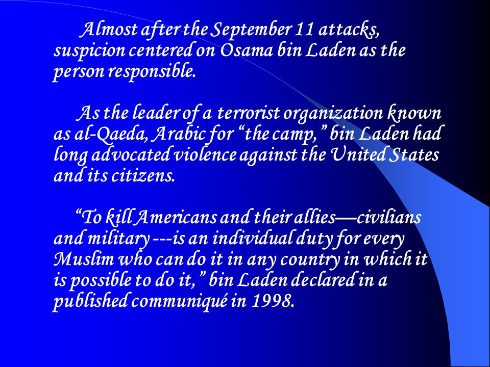 Almost after the September 11 attacks, suspicion centered on Osama bin Laden as the person responsible. As the leader of a terrorist organization know
