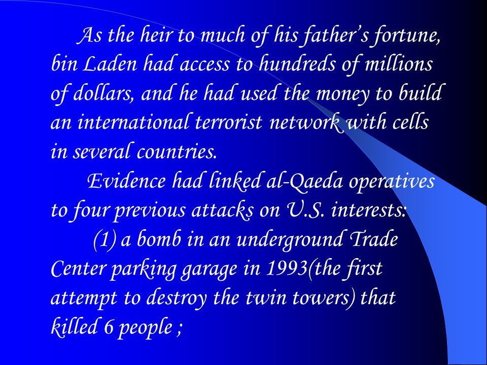 As the heir to much of his father's fortune, bin Laden had access to hundreds of millions of dollars, and he had used the money to build an internatio