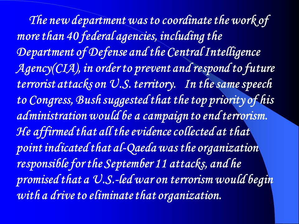 The new department was to coordinate the work of more than 40 federal agencies, including the Department of Defense and the Central Intelligence Agenc