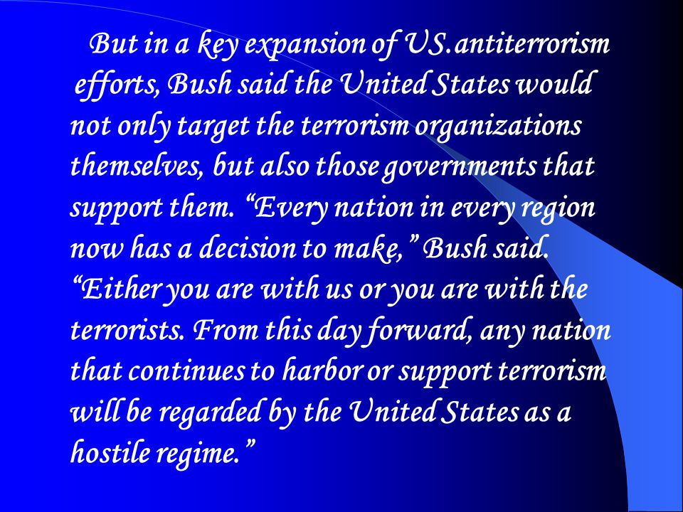 But in a key expansion of US.antiterrorism efforts, Bush said the United States would not only target the terrorism organizations themselves, but also