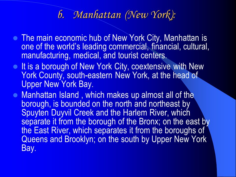 b. Manhattan (New York): The main economic hub of New York City, Manhattan is one of the world's leading commercial, financial, cultural, manufacturin