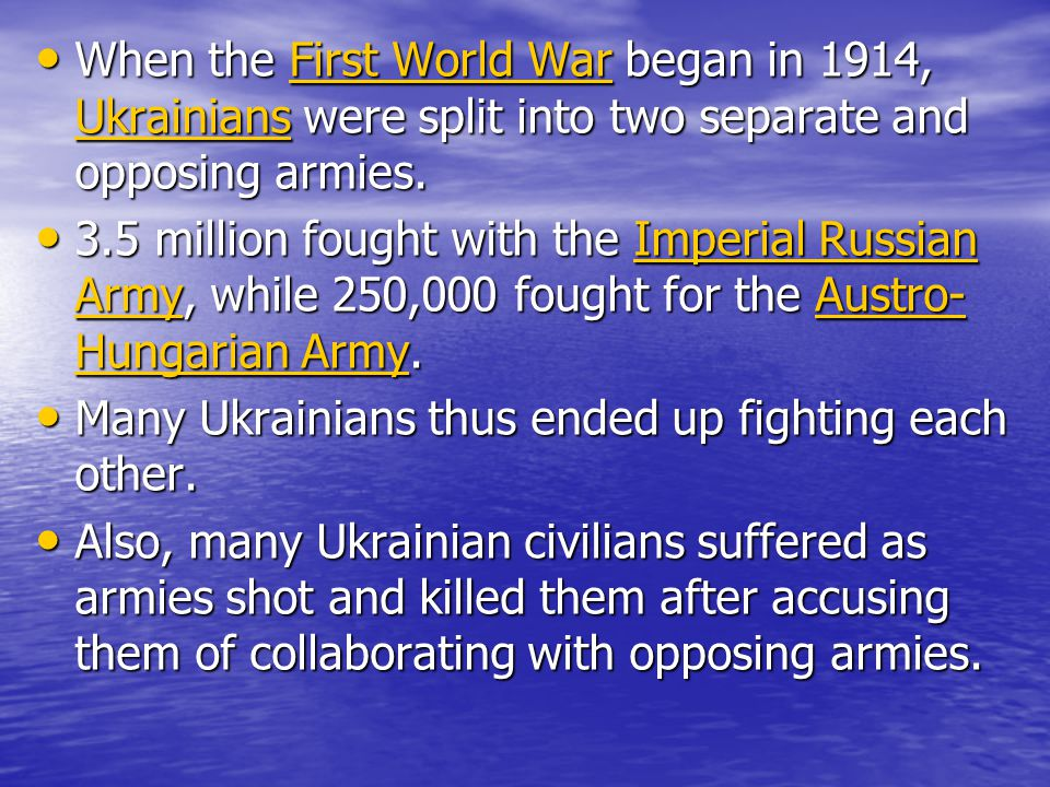 When the First World War began in 1914, Ukrainians were split into two separate and opposing armies. When the First World War began in 1914, Ukrainian