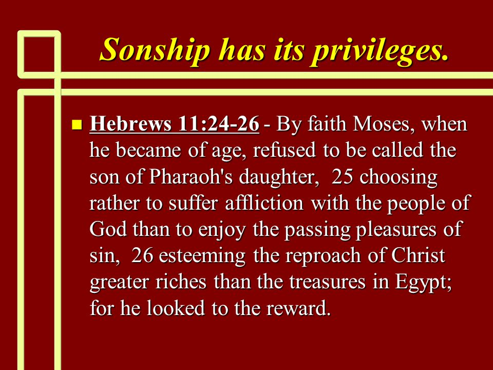 Sonship has its privileges.