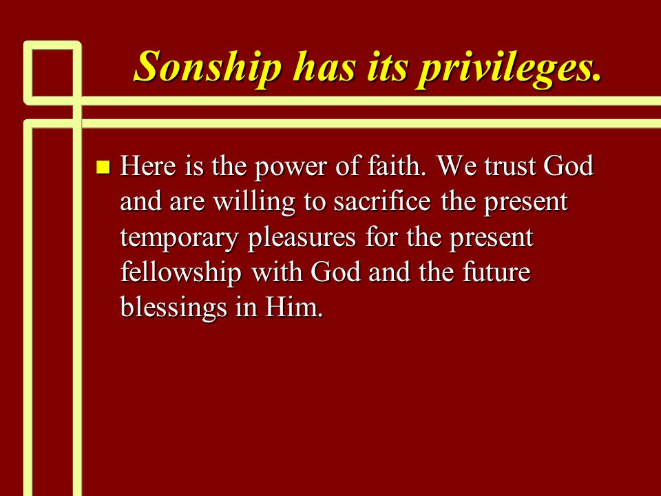 Sonship has its privileges. n Here is the power of faith.