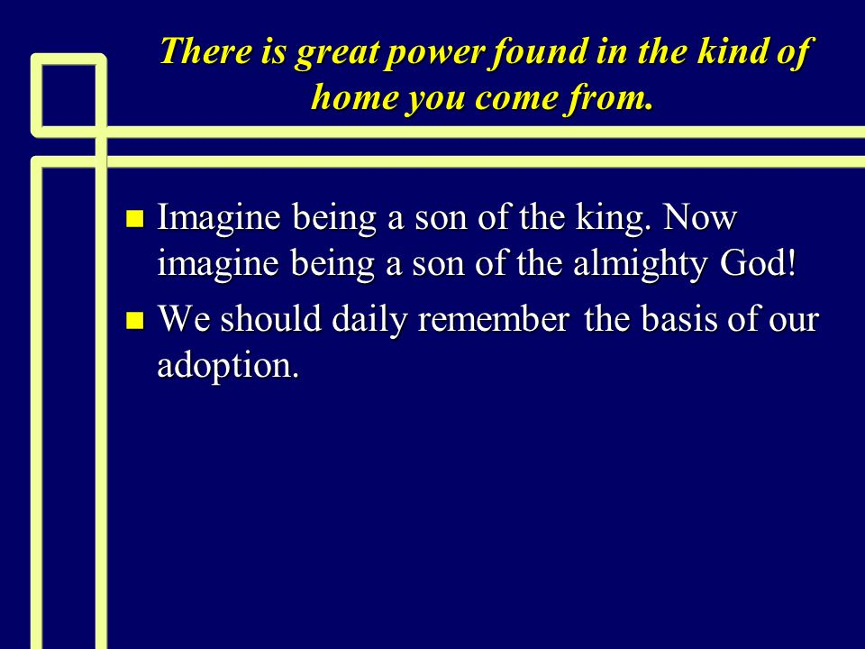 There is great power found in the kind of home you come from.