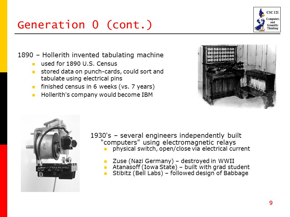 9 Generation 0 (cont.) 1890 – Hollerith invented tabulating machine used for 1890 U.S.