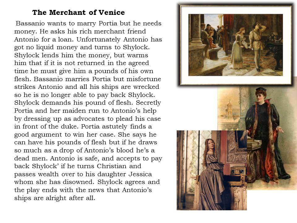 Bassanio wants to marry Portia but he needs money.