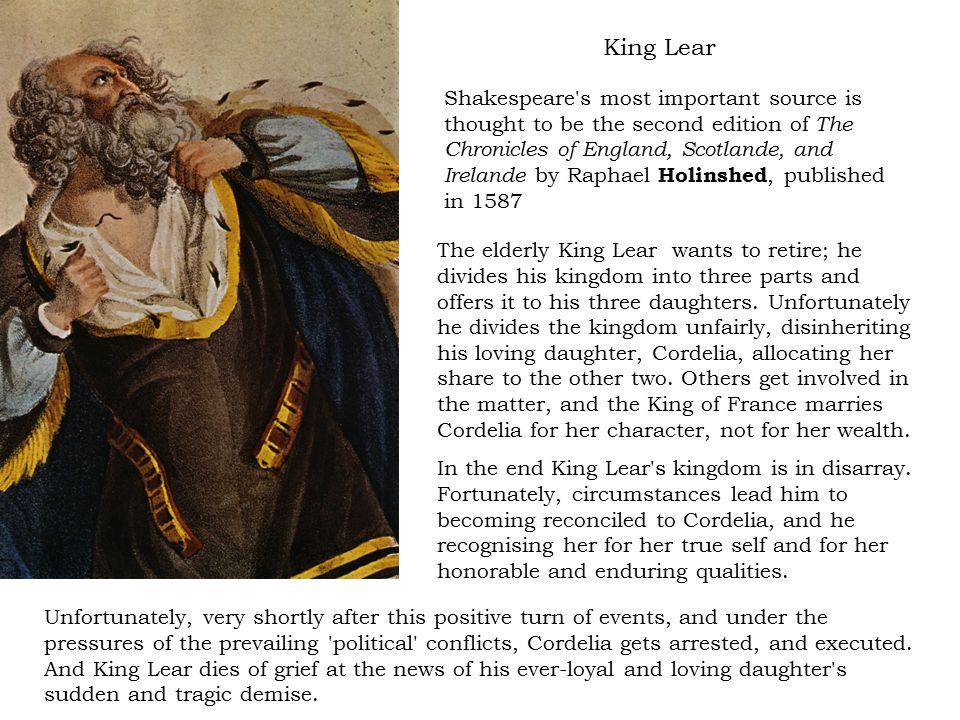 The elderly King Lear wants to retire; he divides his kingdom into three parts and offers it to his three daughters.