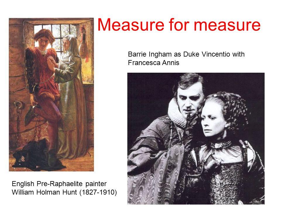 Measure for measure English Pre-Raphaelite painter William Holman Hunt (1827-1910) Barrie Ingham as Duke Vincentio with Francesca Annis