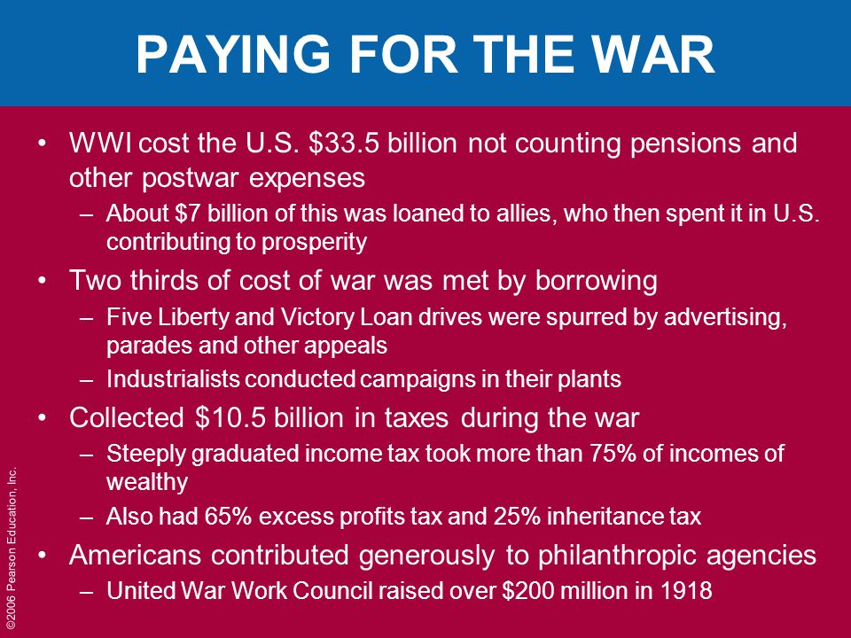 ©2006 Pearson Education, Inc. PAYING FOR THE WAR WWI cost the U.S.