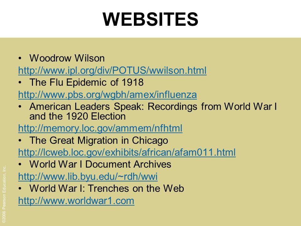 ©2006 Pearson Education, Inc. WEBSITES Woodrow Wilson http://www.ipl.org/div/POTUS/wwilson.html The Flu Epidemic of 1918 http://www.pbs.org/wgbh/amex/