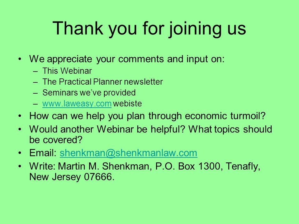 Thank you for joining us We appreciate your comments and input on: –This Webinar –The Practical Planner newsletter –Seminars we've provided –www.laweasy.com webistewww.laweasy.com How can we help you plan through economic turmoil.